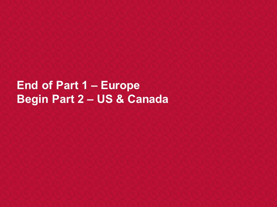 End of Part 1 – Europe Begin Part 2 – US & Canada