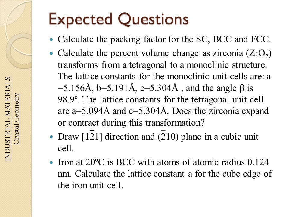 Expected Questions Calculate the packing factor for the SC, BCC and FCC.