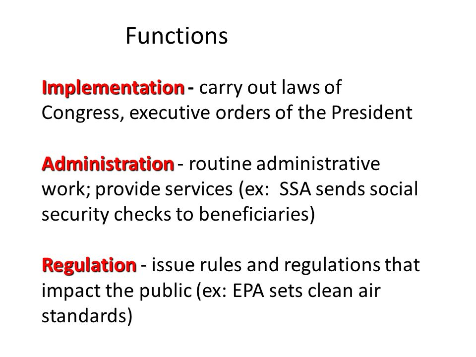Functions Implementation - carry out laws of Congress, executive orders of the President.