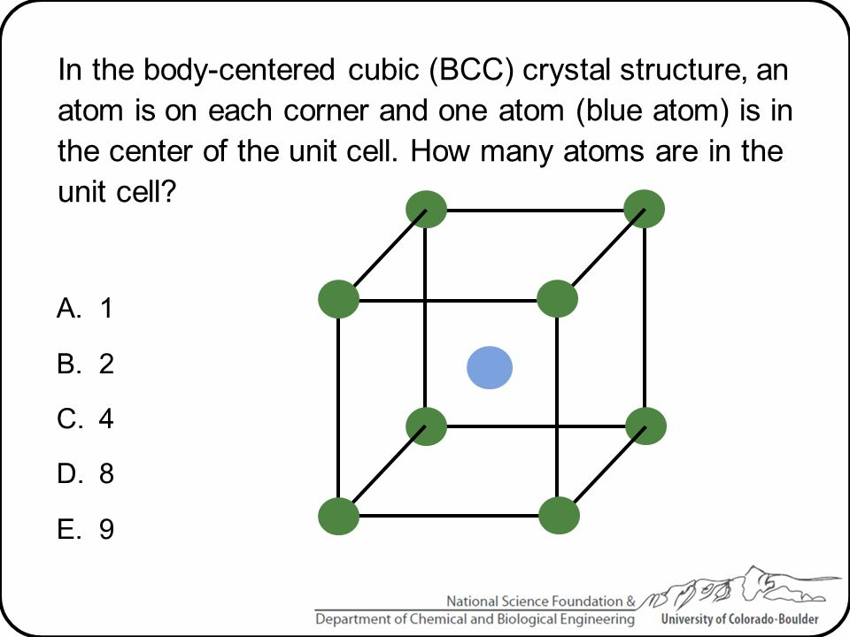 In the body-centered cubic (BCC) crystal structure, an atom is on each corner and one atom (blue atom) is in the center of the unit cell. How many atoms are in the unit cell