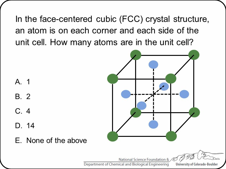 In the face-centered cubic (FCC) crystal structure, an atom is on each corner and each side of the unit cell. How many atoms are in the unit cell