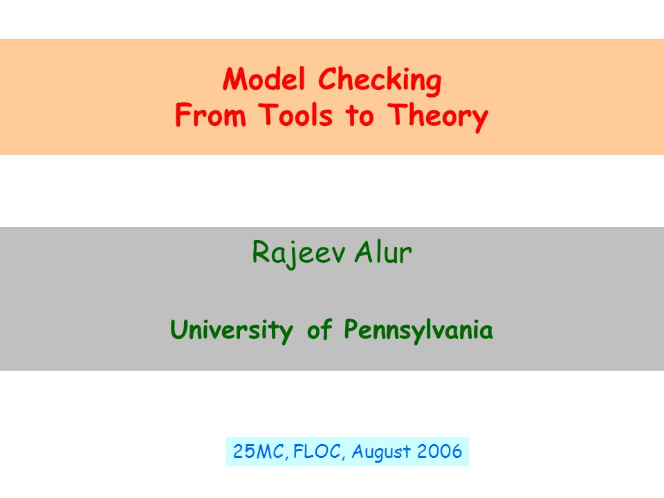 Model Checking From Tools to Theory University of Pennsylvania