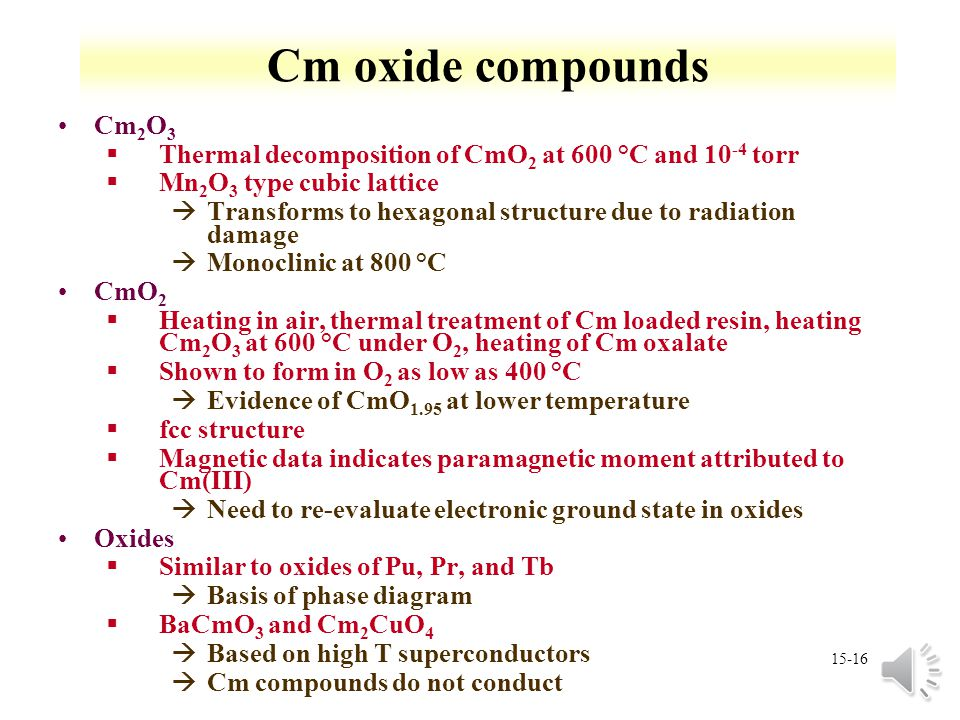 Cm oxide compounds Cm2O3. Thermal decomposition of CmO2 at 600 °C and 10-4 torr. Mn2O3 type cubic lattice.