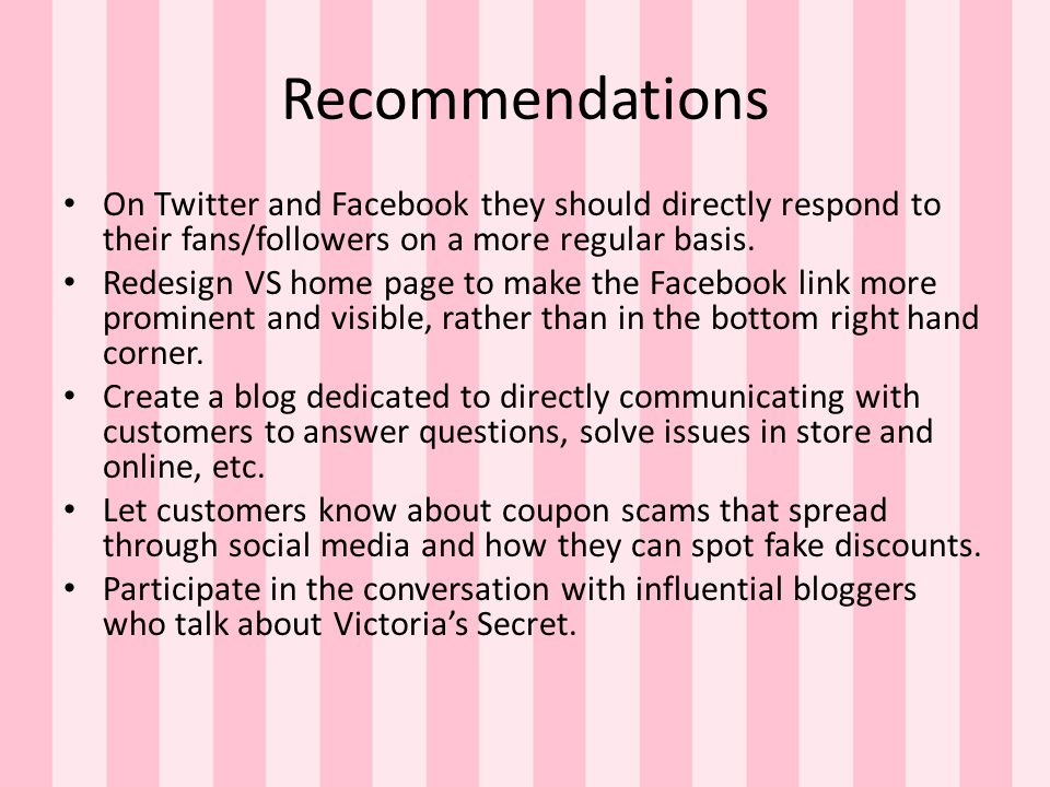 Recommendations On Twitter and Facebook they should directly respond to their fans/followers on a more regular basis.