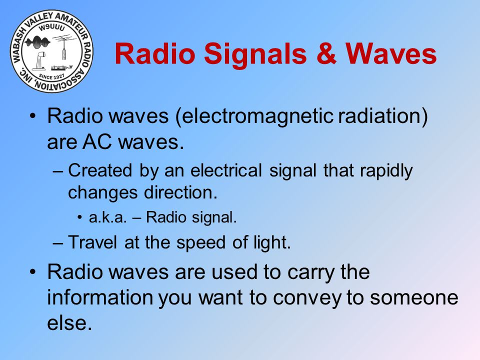 Radio Signals & Waves Radio waves (electromagnetic radiation) are AC waves. Created by an electrical signal that rapidly changes direction.