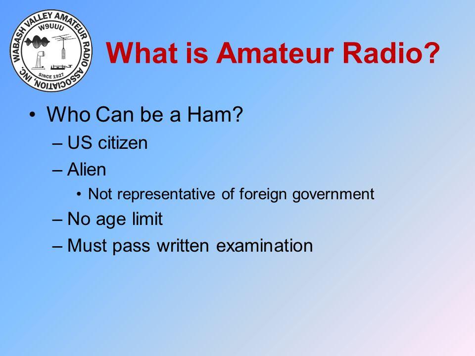 What is Amateur Radio Who Can be a Ham US citizen Alien No age limit