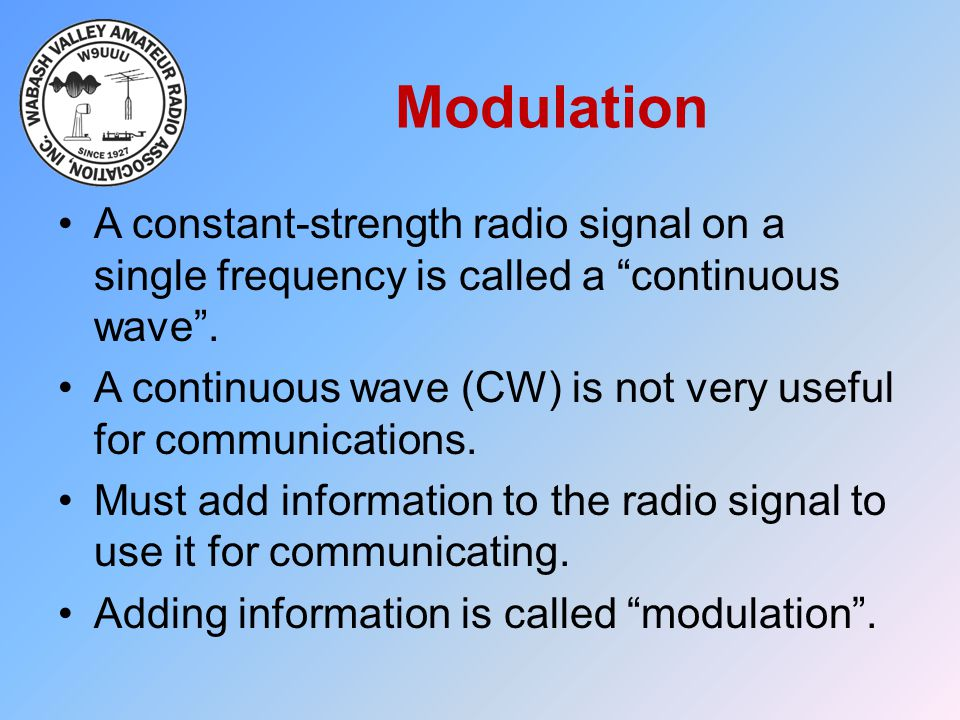 Modulation A constant-strength radio signal on a single frequency is called a continuous wave .