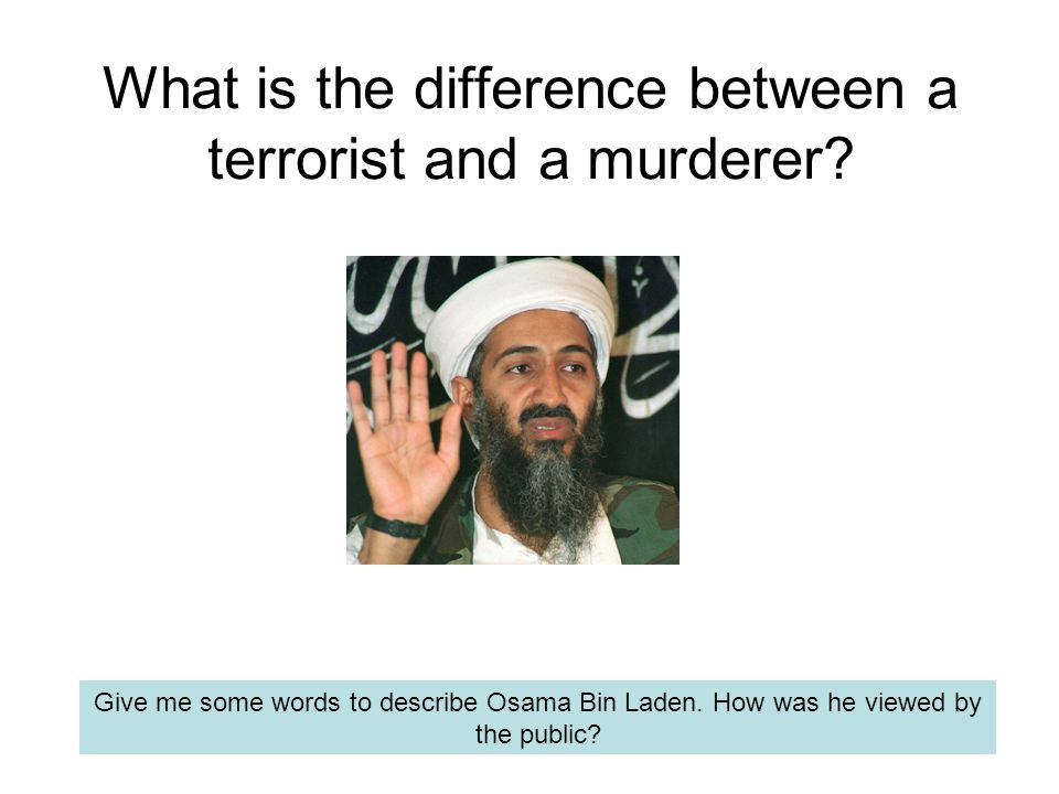 What is the difference between a terrorist and a murderer