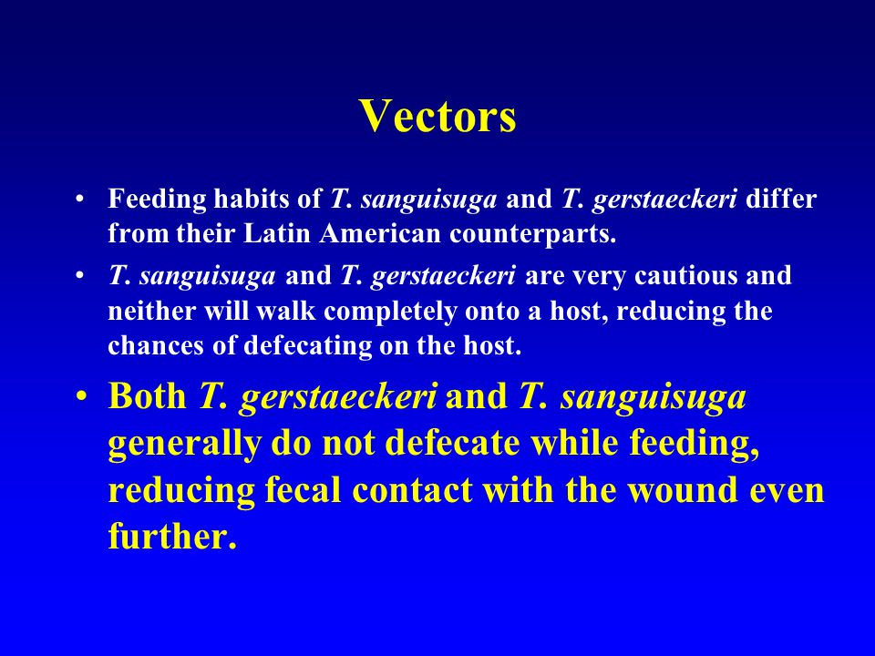 Vectors Feeding habits of T. sanguisuga and T. gerstaeckeri differ from their Latin American counterparts.