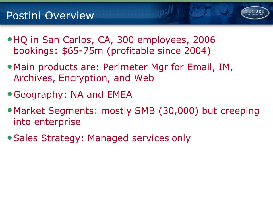 Postini Overview HQ in San Carlos, CA, 300 employees, 2006 bookings: $65-75m (profitable since 2004)