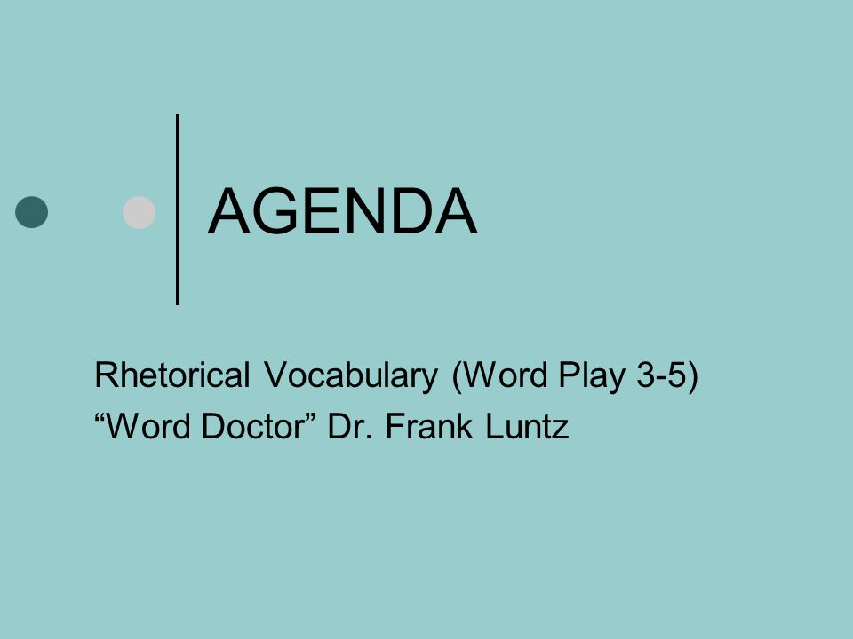 Rhetorical Vocabulary (Word Play 3-5) Word Doctor Dr. Frank Luntz
