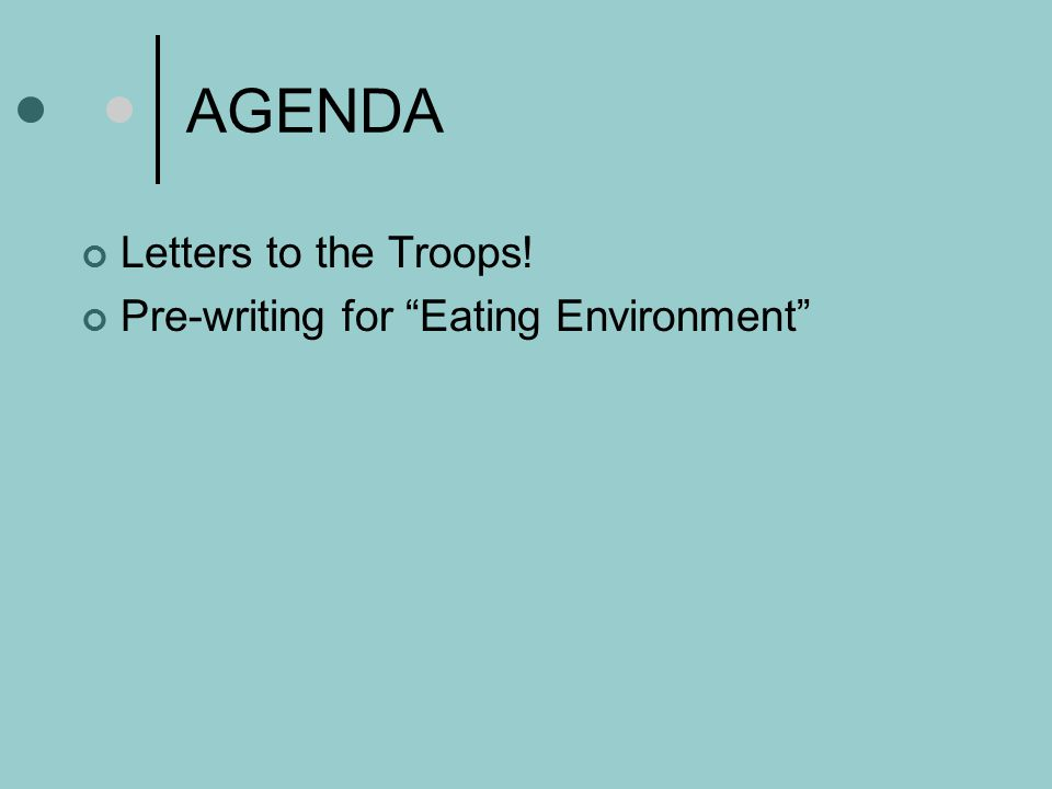 AGENDA Letters to the Troops! Pre-writing for Eating Environment