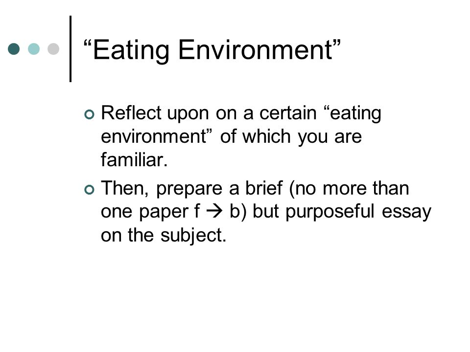 Eating Environment Reflect upon on a certain eating environment of which you are familiar.