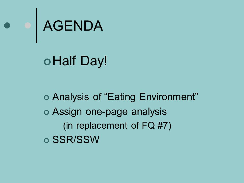 AGENDA Half Day! Analysis of Eating Environment
