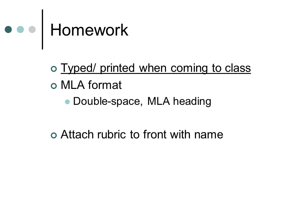 Homework Typed/ printed when coming to class MLA format