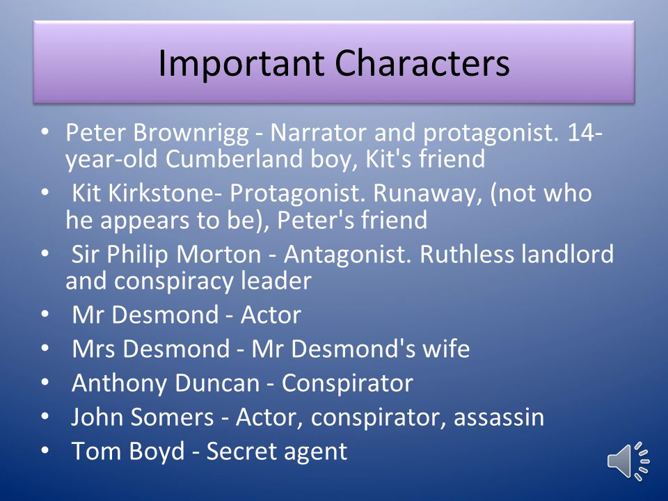 Important Characters Peter Brownrigg - Narrator and protagonist. 14- year-old Cumberland boy, Kit s friend.