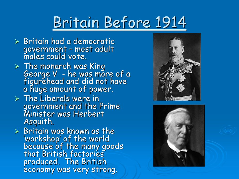 Britain Before 1914 Britain had a democratic government – most adult males could vote.