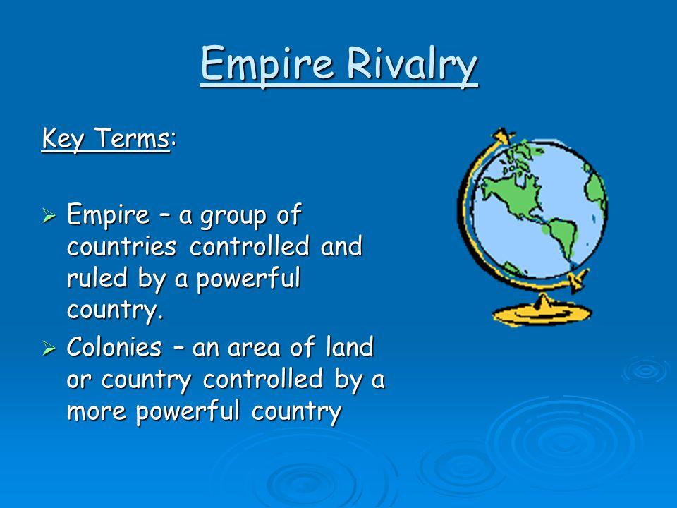 Empire Rivalry Key Terms: