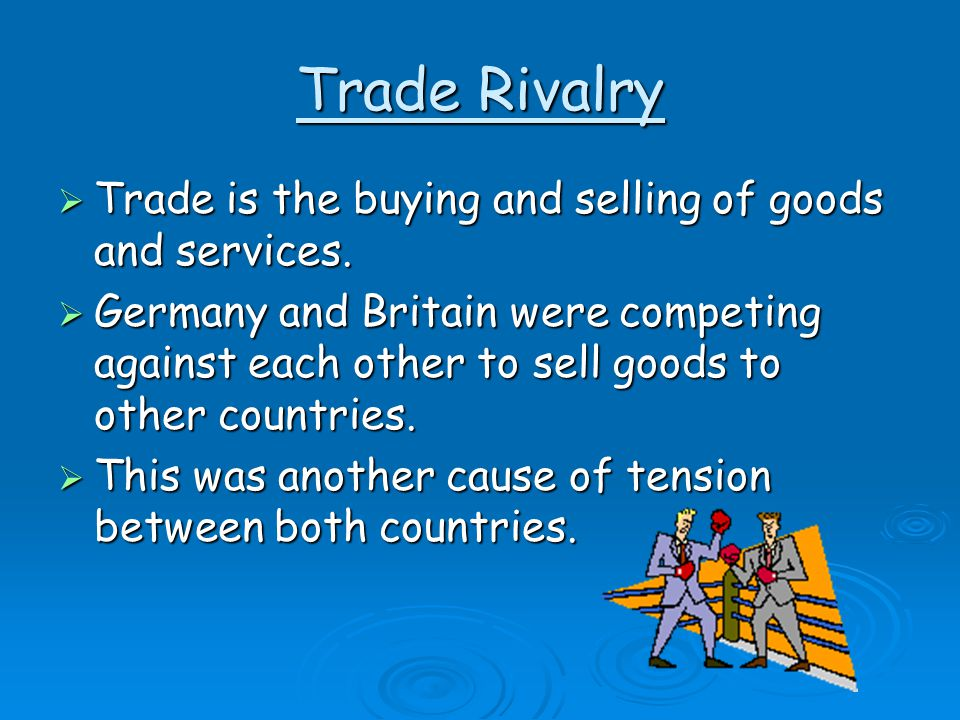 Trade Rivalry Trade is the buying and selling of goods and services.