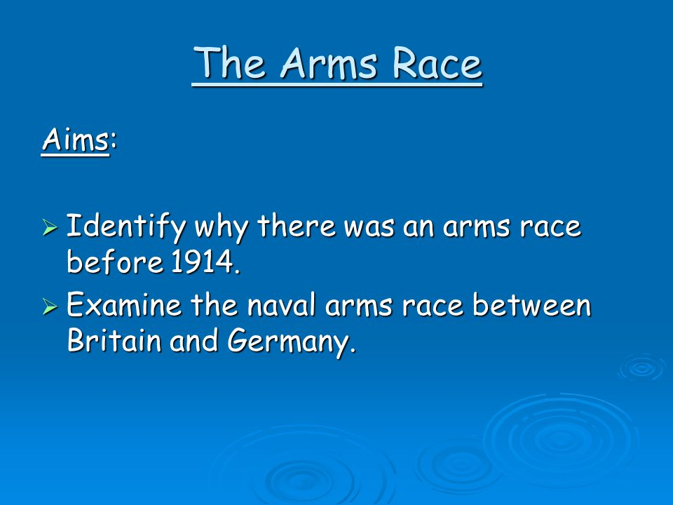 The Arms Race Aims: Identify why there was an arms race before 1914.