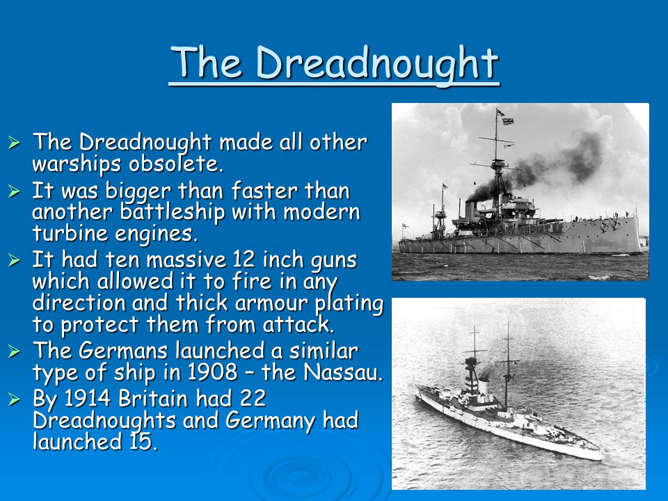 The Dreadnought The Dreadnought made all other warships obsolete.
