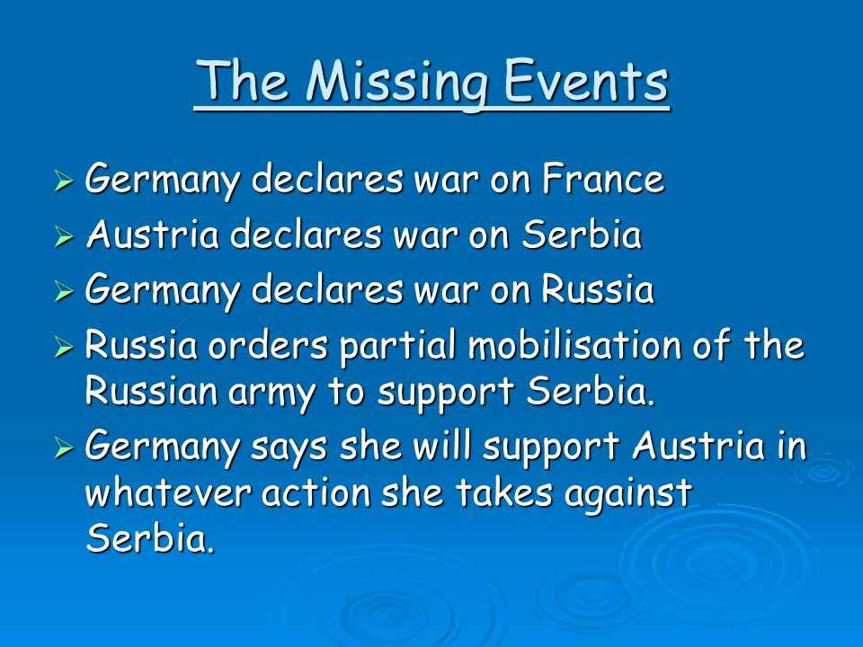 The Missing Events Germany declares war on France
