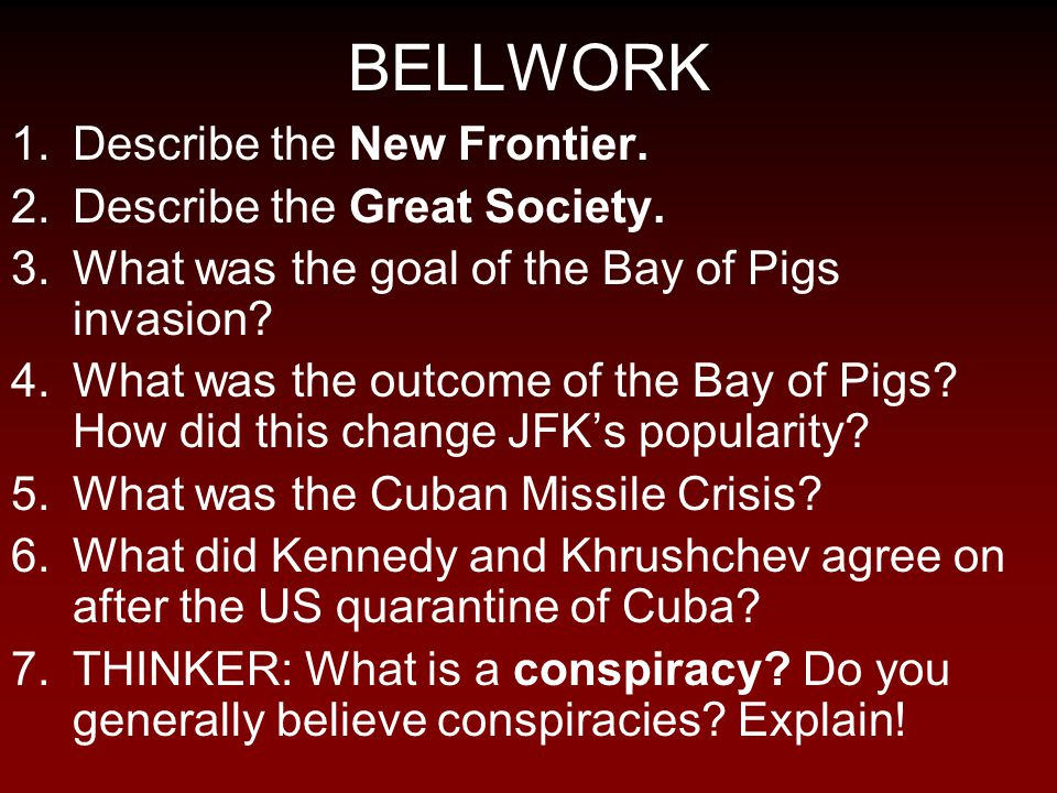 BELLWORK Describe the New Frontier. Describe the Great Society.