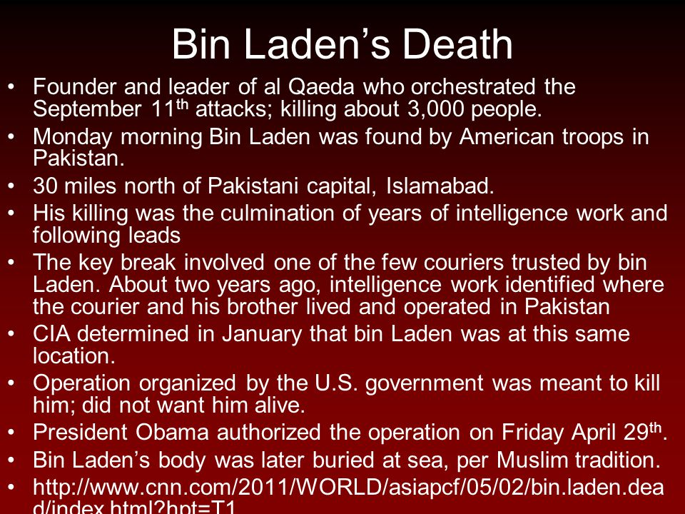 Bin Laden's Death Founder and leader of al Qaeda who orchestrated the September 11th attacks; killing about 3,000 people.