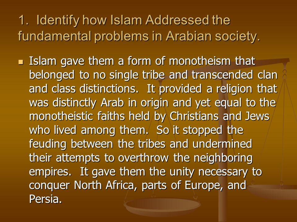 1. Identify how Islam Addressed the fundamental problems in Arabian society.