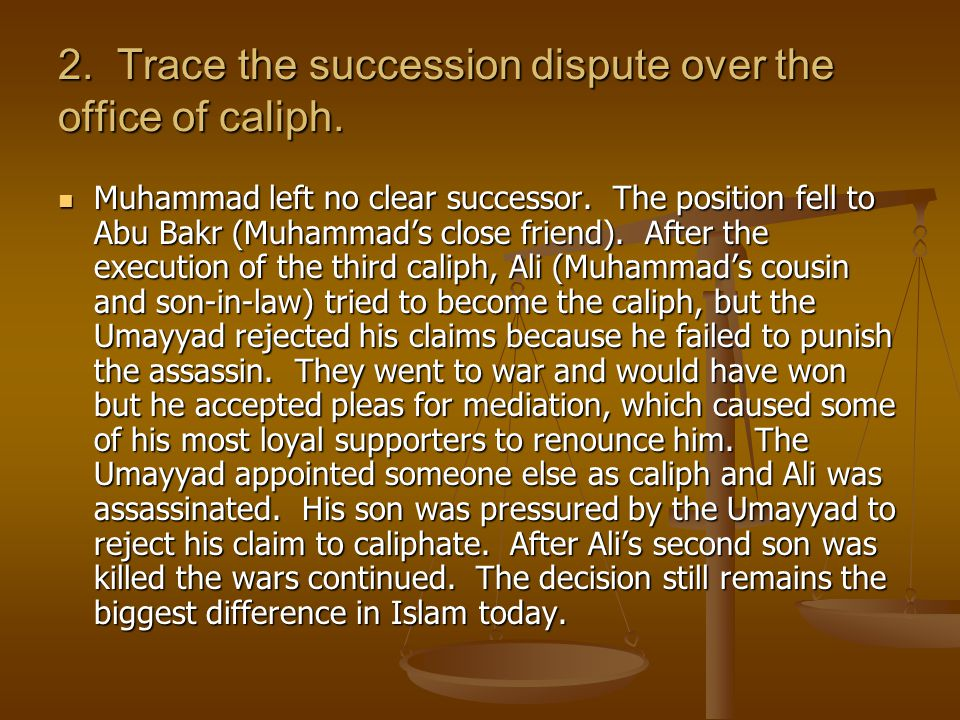 2. Trace the succession dispute over the office of caliph.
