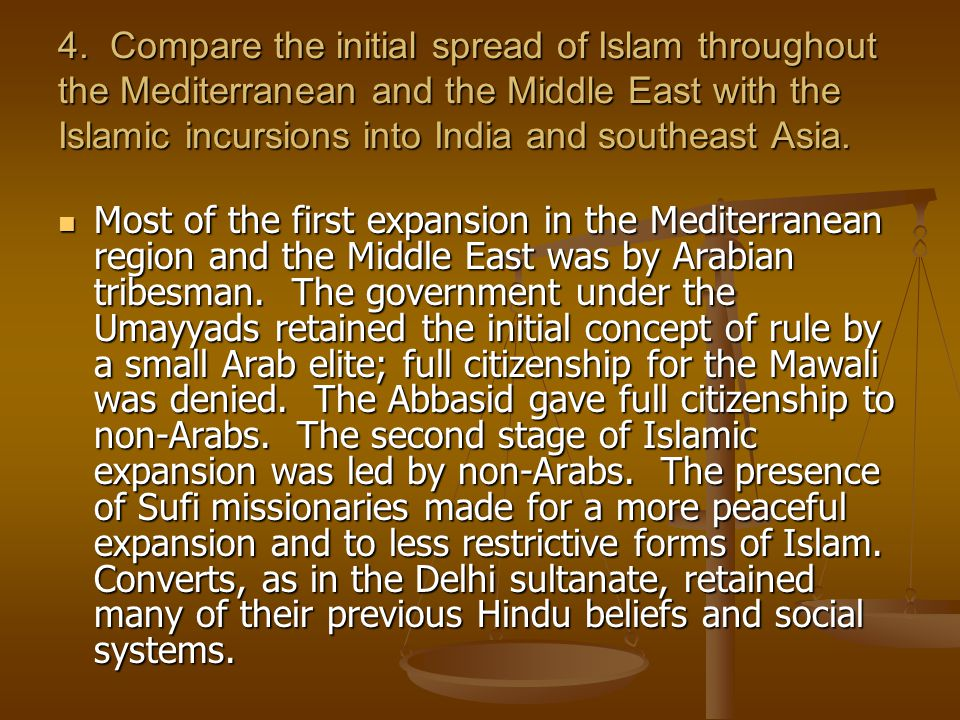 4. Compare the initial spread of Islam throughout the Mediterranean and the Middle East with the Islamic incursions into India and southeast Asia.