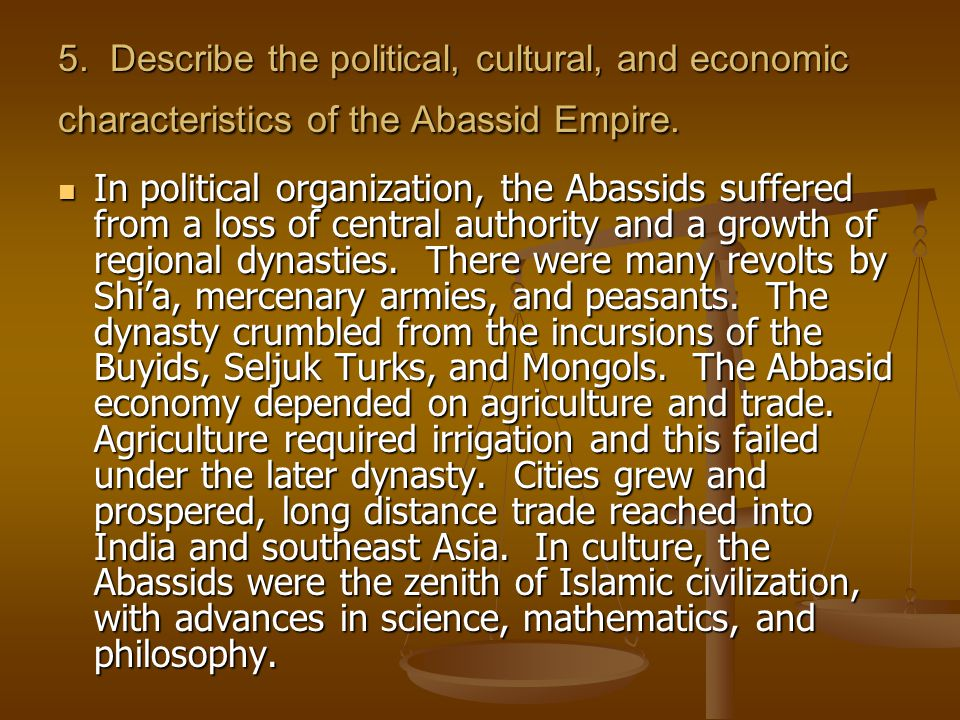 5. Describe the political, cultural, and economic characteristics of the Abassid Empire.