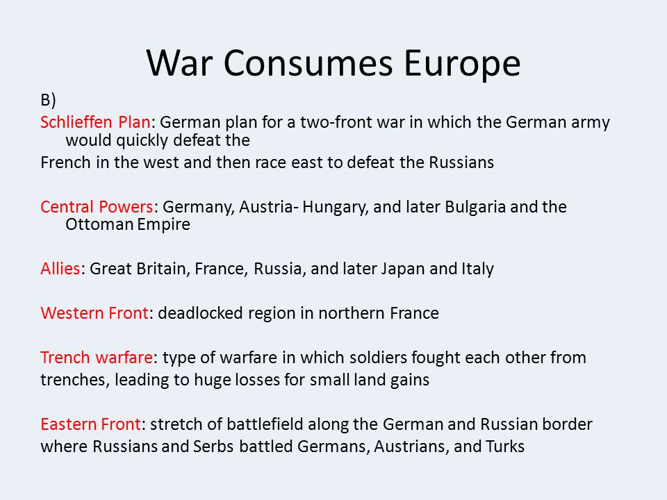 War Consumes Europe B) Schlieffen Plan: German plan for a two-front war in which the German army would quickly defeat the.