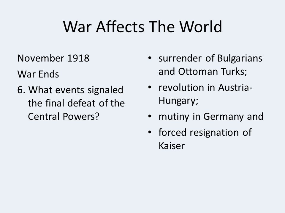 War Affects The World November 1918 War Ends 6. What events signaled the final defeat of the Central Powers