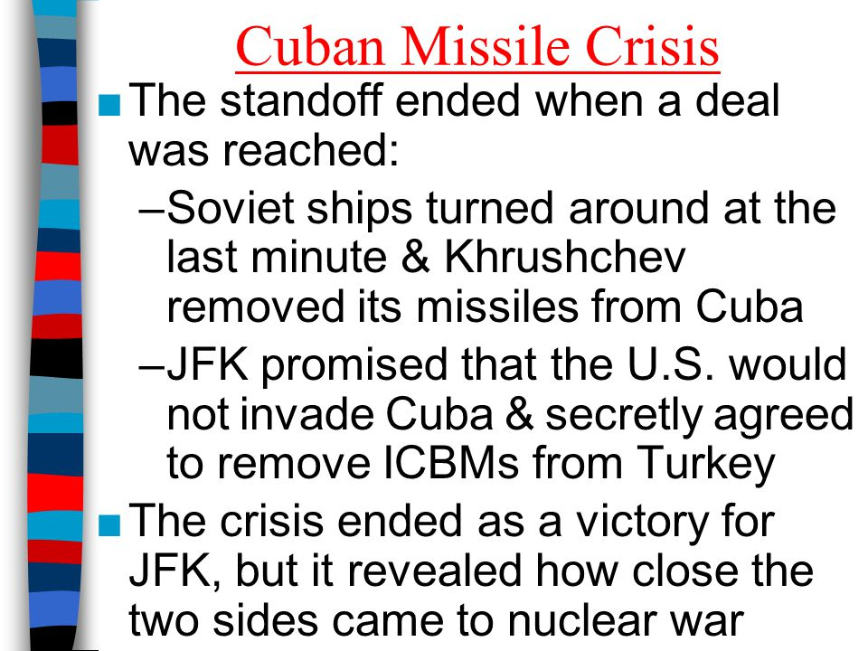 Cuban Missile Crisis The standoff ended when a deal was reached: