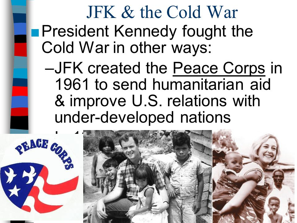 JFK & the Cold War President Kennedy fought the Cold War in other ways:
