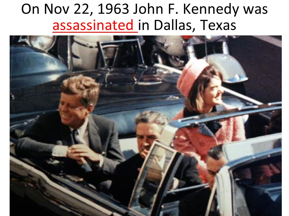 On Nov 22, 1963 John F. Kennedy was assassinated in Dallas, Texas