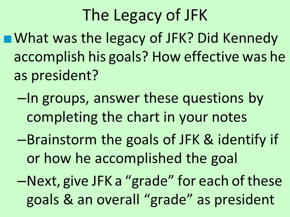 The Legacy of JFK What was the legacy of JFK Did Kennedy accomplish his goals How effective was he as president