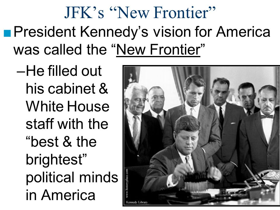 JFK's New Frontier President Kennedy's vision for America was called the New Frontier