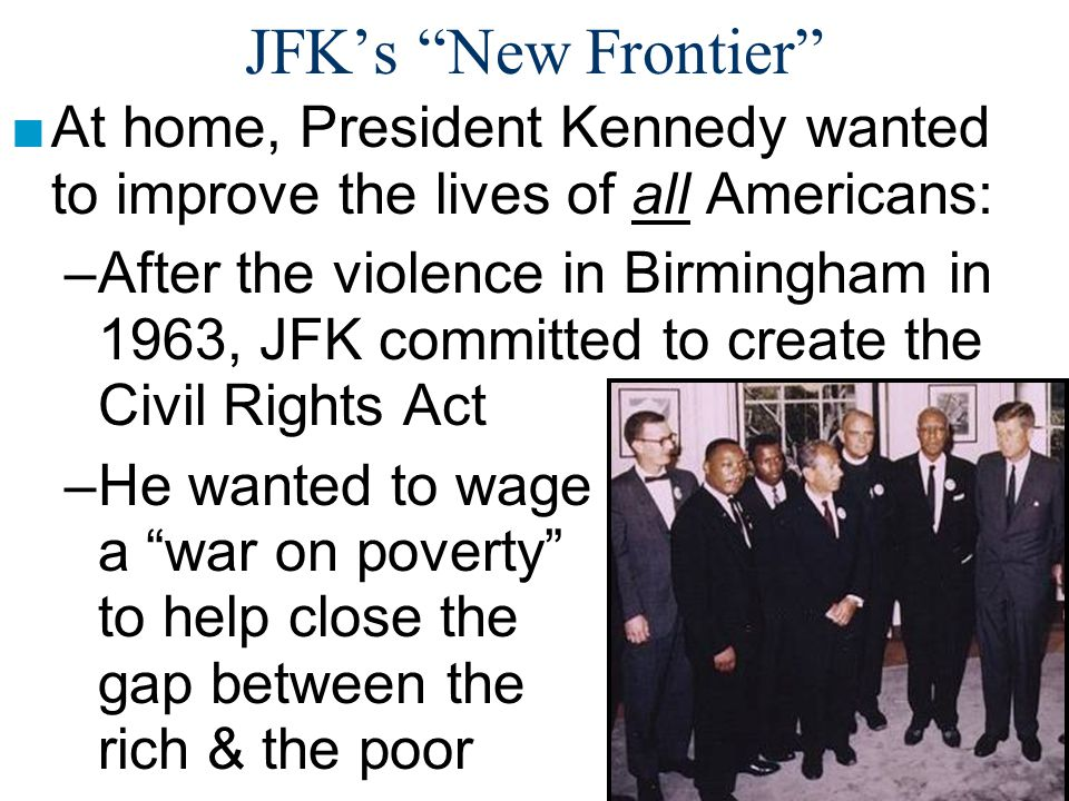 JFK's New Frontier At home, President Kennedy wanted to improve the lives of all Americans: