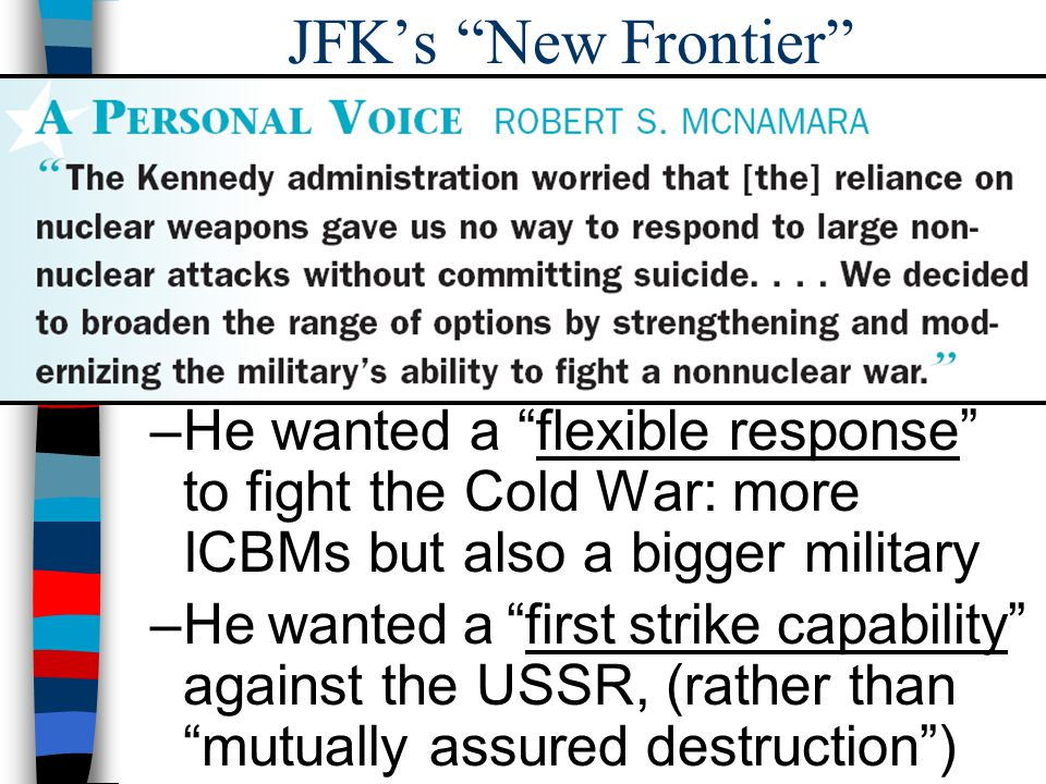 JFK's New Frontier In the Cold War, JFK took a strong stand against the Soviet Union: