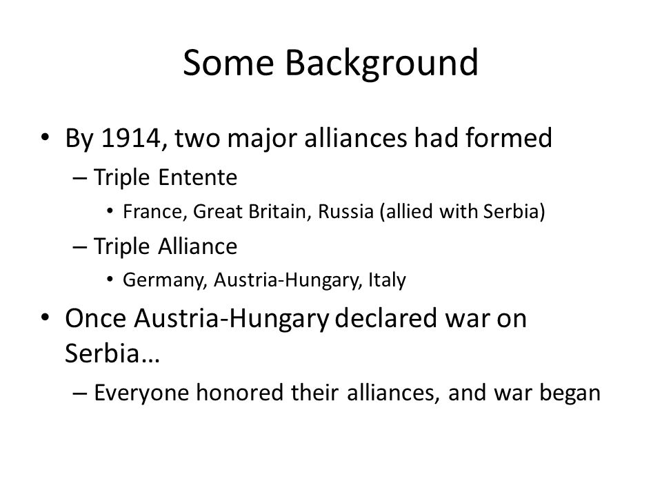 Some Background By 1914, two major alliances had formed