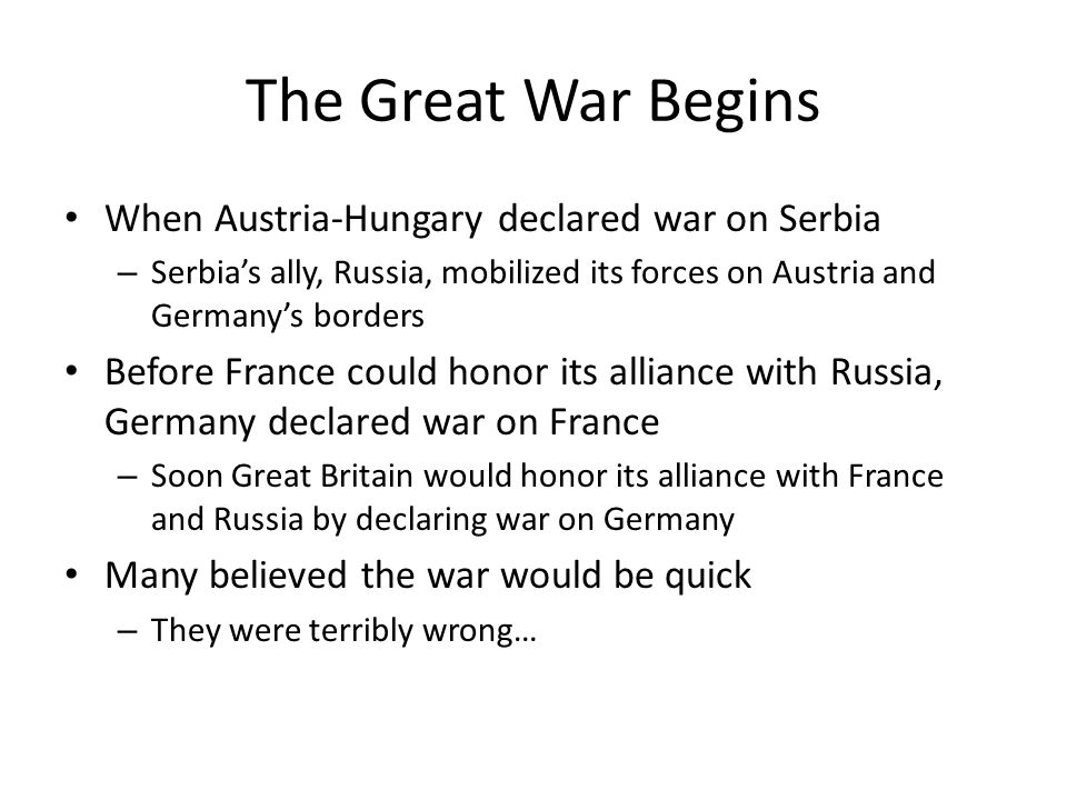 The Great War Begins When Austria-Hungary declared war on Serbia
