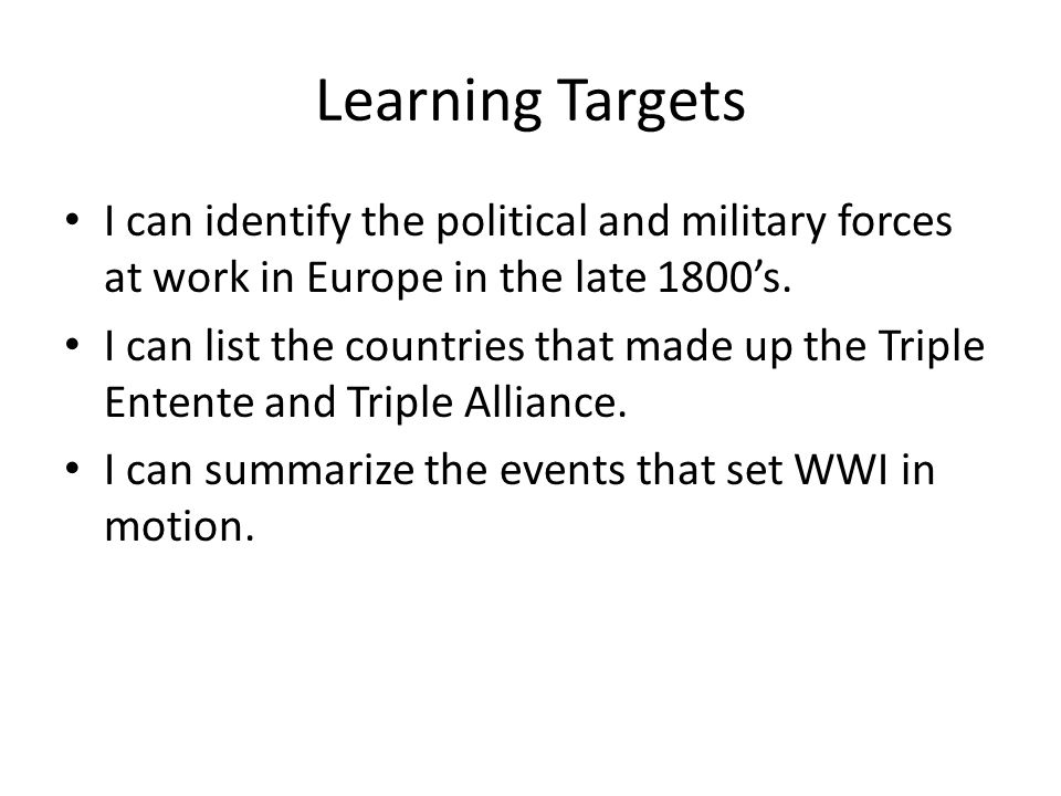 Learning Targets I can identify the political and military forces at work in Europe in the late 1800's.
