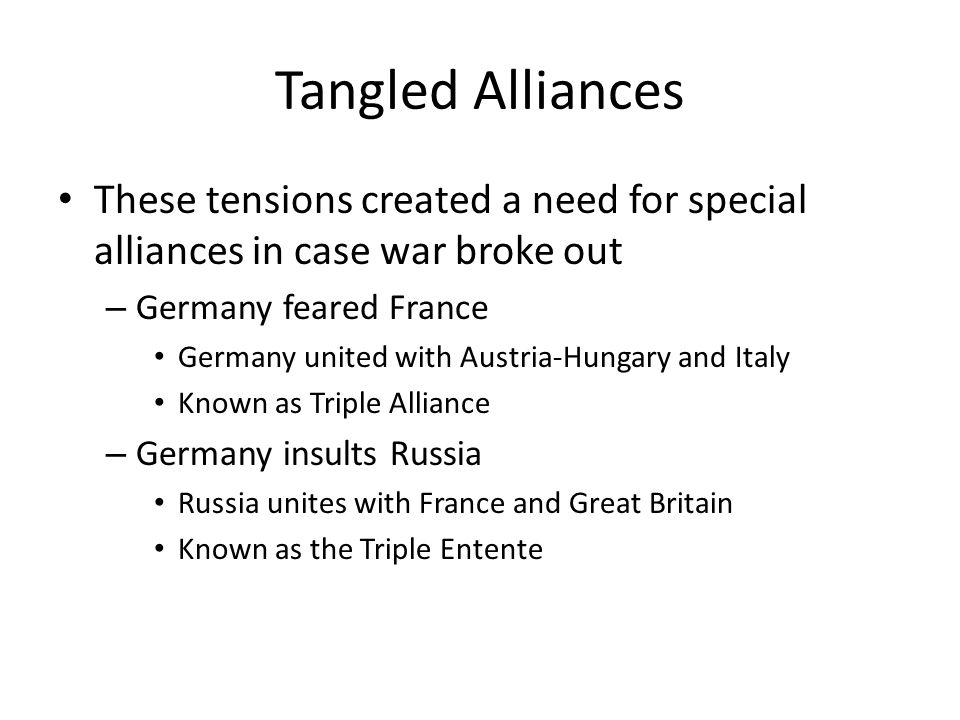 Tangled Alliances These tensions created a need for special alliances in case war broke out. Germany feared France.