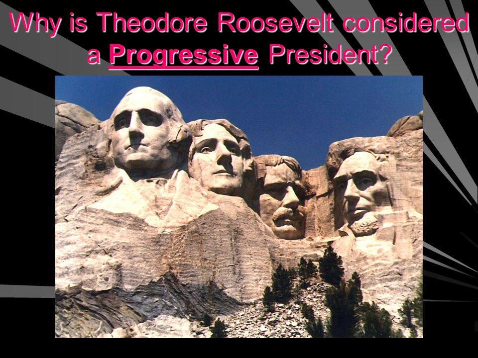 Why is Theodore Roosevelt considered a Progressive President