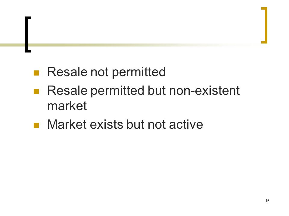 Resale not permitted Resale permitted but non-existent market Market exists but not active