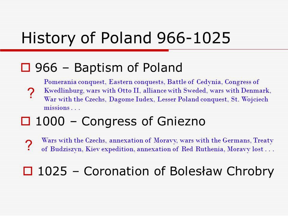 History of Poland 966-1025 966 – Baptism of Poland