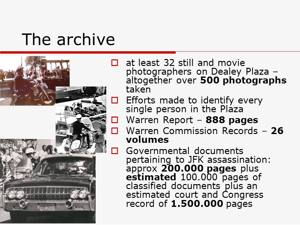 The archive at least 32 still and movie photographers on Dealey Plaza – altogether over 500 photographs taken.