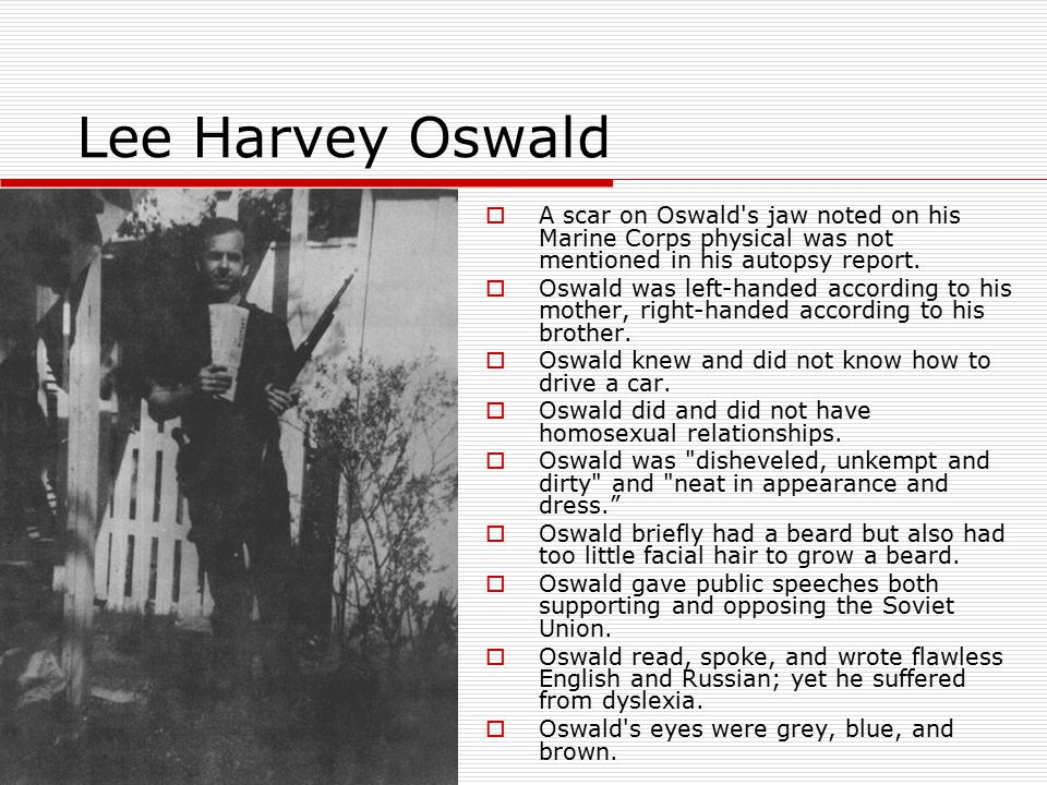Lee Harvey Oswald A scar on Oswald s jaw noted on his Marine Corps physical was not mentioned in his autopsy report.